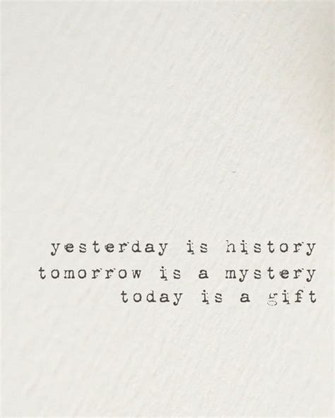 yesterday is history tomorrow is a mystery tattoo yesterday is history tomorrow is a mystery today is a gift