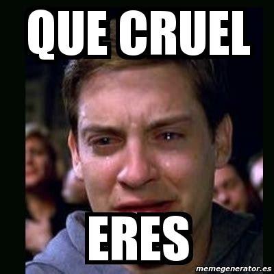 Cruel Meme - meme crying peter parker que cruel eres 4428100