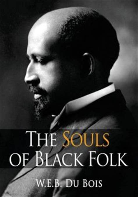 the souls of black folk books the souls of black folk by w e b du bois
