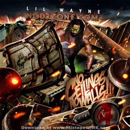 No Ceilings Lil Wayne Tracklist by Lil Wayne No Ceilings No Walls 4 Mixtape Mixtape