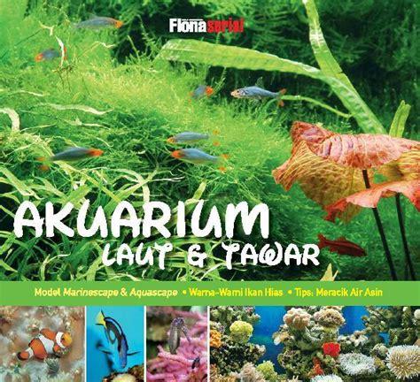 akuarium laut tawar jual buku akuarium laut dan tawar oleh tim flona scoop