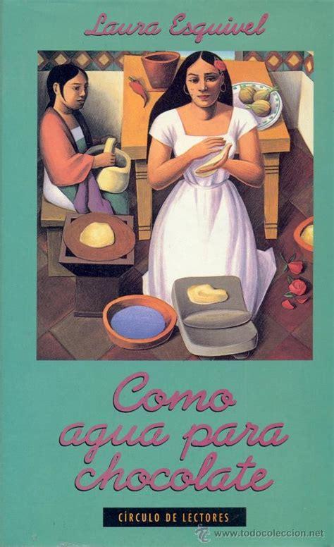 libro como agua para chocolate rese 241 a sobre como agua para chocolate de laura esquivel por laura pern 237 a 2 186 bach b maribel