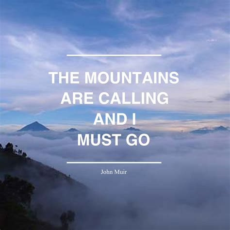 The Mountains Are Calling quot the mountains are calling and i must go quot words by