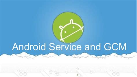 gcm android android service and gcm