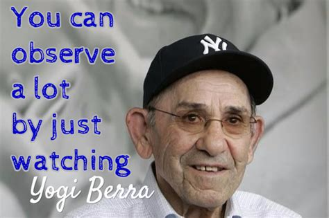 can you observe a lot just by watching 7 great yogi berra quotes