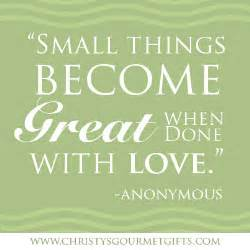 Small Things With Great Love Quote by Christy S Gourmet Gifts Small Things Become Great When