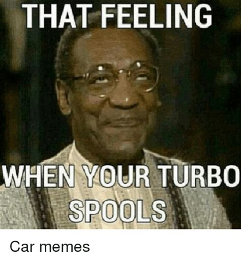Turbo Meme - that feeling when your turbo car memes cars meme on sizzle