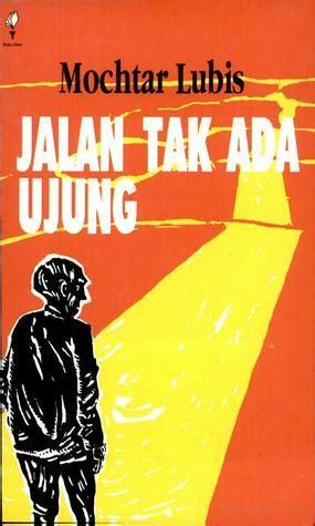 Jalan Tak Ada Ujung Cu 8 jalan tak ada ujung by mochtar lubis reviews discussion