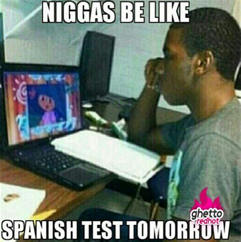 Bitches Be Like Meme - niggas be like spanish test