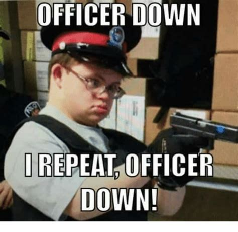 Downs Memes - officer down i repeat officer do meme on sizzle