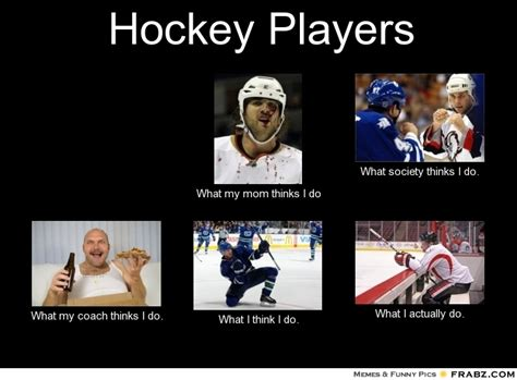 What Society Thinks I Do Meme Generator - hockey players meme generator what i do