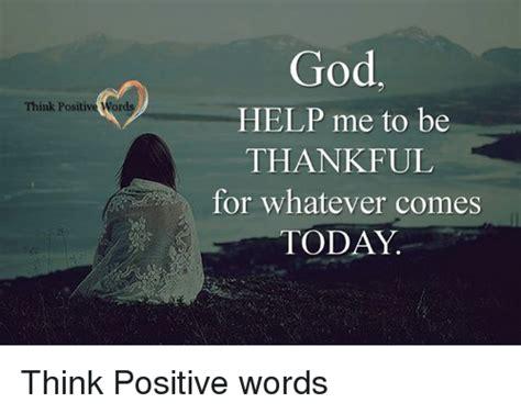 God Help Me Meme - 25 best memes about think positive think positive memes