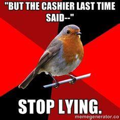 Quit Lying Meme - 1000 ideas about retail robin meme on pinterest retail