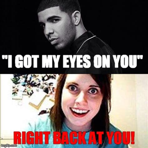 I Got My Eyes On You Meme - imgflip