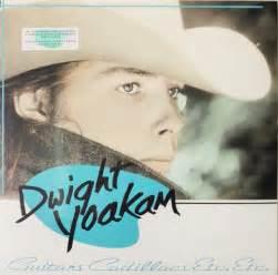 Dwight Yoakam Guitars And Cadillacs Song Of The Day Dwight Yoakam Guitars Cadillacs The