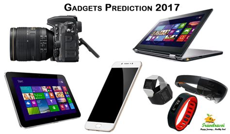 new gadgets 2017 what has 2017 in store for these gadgets travelrasoi