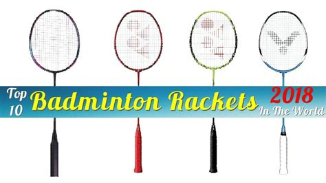 best badminton racket top 10 best badminton rackets in the world 2018