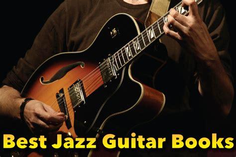 best jazz guitars best jazz guitar books to teach yourself jazz guitar