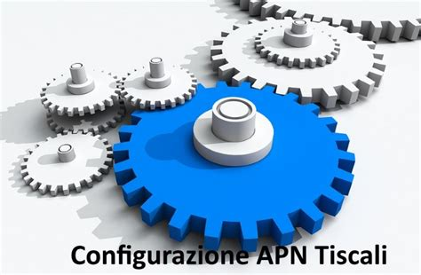 connessione dati tiscali mobile apn tiscali come configurare parametri su iphone android