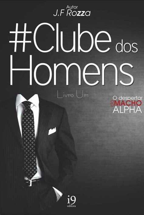 Clube dos Homens – O Guia do Macho Alfa Vol 01 – J.F Rozza