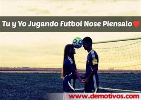 imagenes de amor tu y yo tu y yo jugando futbol nose piensalo