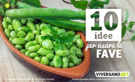 ricette per cucinare le fave fresche 10 ricette con le fave fresche o secche per usarle in