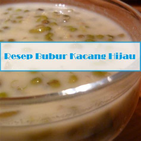 resep membuat bubur kacang hijau lezat resep bubur kacang hijau spesial resep kue