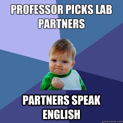 Speak English Meme - professor picks lab partners partners speak english