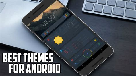 best for android best themes for android 2016 themes for android