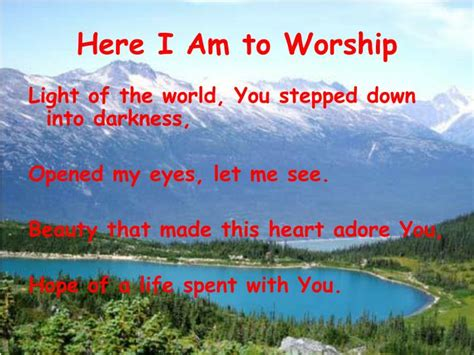 Light Of The World You Stepped Into Darkness Lyrics by Ppt Here I Am To Worship Powerpoint Presentation Id