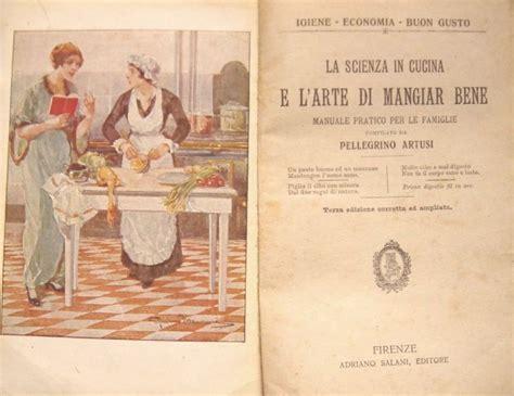 scienze in cucina la scienza in cucina pellegrino artusi