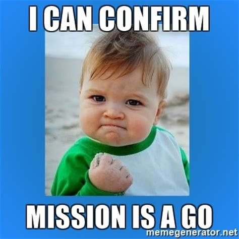 I Meme - i can confirm mission is a go yes baby 2 meme generator