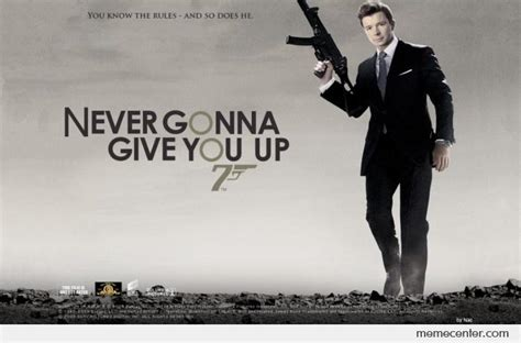 Rick Astley Never Gonna Give You Up Meme - never gonna give you up 007 by ben meme center