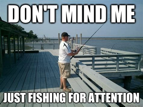 Fishing For Likes Meme - don t mind me just fishing for attention ginger fishing