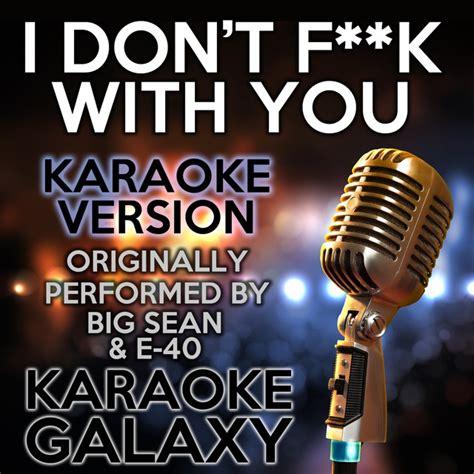 big sean karaoke i don t fuck with you karaoke version originally