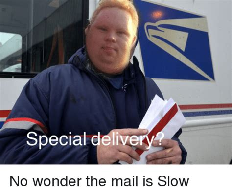 Mail Meme - special delivery no wonder the mail is slow mail meme on