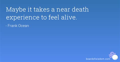 tattoo quotes for near death experience maybe it takes a near death experience to feel alive
