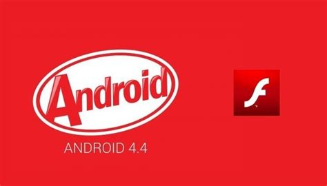 flash player for android 4 4 android 4 4 kitkat ne supporte plus flash player phonandroid