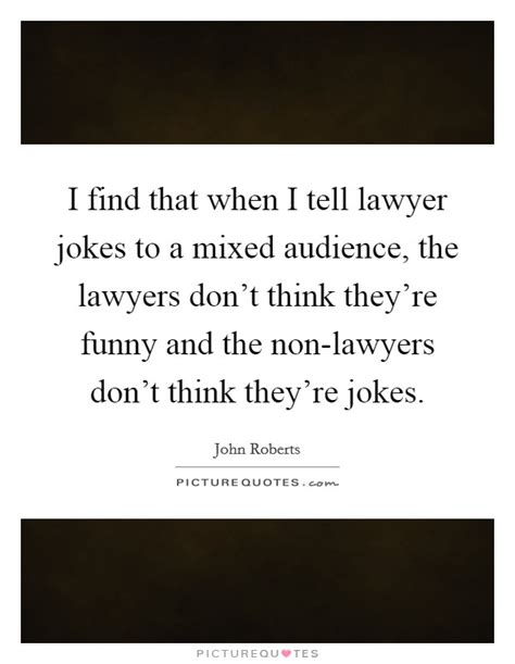 I Thought Attorneys And Lawyers Were The Same 2 Guess I Was Wrong 2 2 by I Find That When I Tell Lawyer Jokes To A Mixed Audience