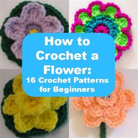 flower pattern crochet for beginners how to crochet a flower 16 crochet patterns for beginners