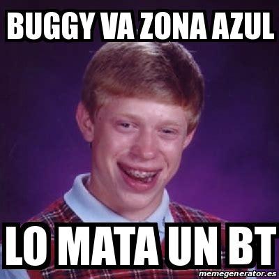 Bt Meme - meme bad luck brian buggy va zona azul lo mata un bt