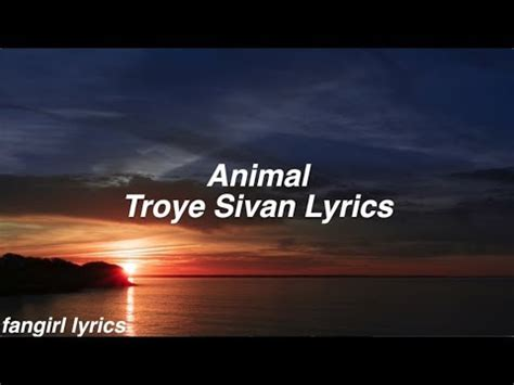 animal troye sivan lyrics youtube