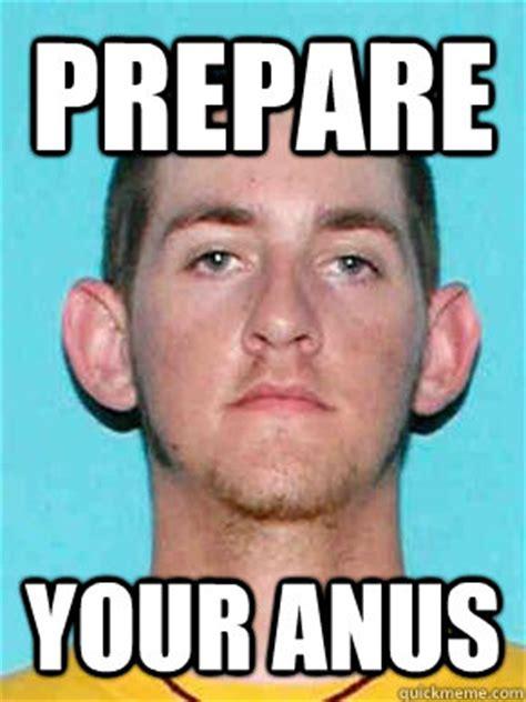 Prepare Your Anus Meme - prepare your anus acreboy quickmeme