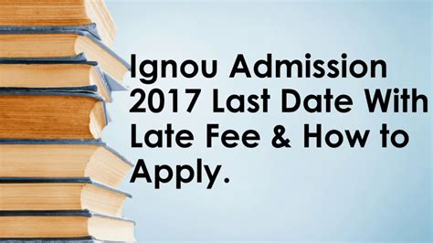 Ignou Admission 2017 18 Last Date For Mba by Ignou Admission 2017 18 Last Date With Late Fee How To