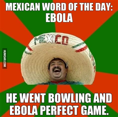 Mexican Word Of The Day Meme - ebola jokes too soon memes