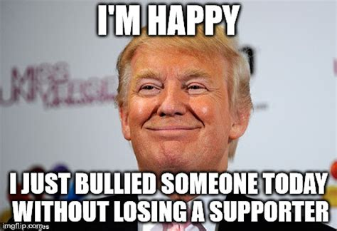 Bully Meme - i can do anything without losing a supporter imgflip