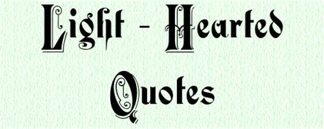 Light Quote Light Hearted Image Quotation 8 Quotationof Com