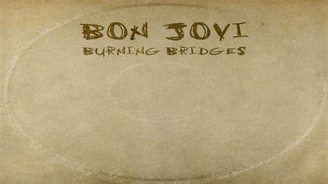 bon jovi burning bridges bon jovi regresa con quot burning bridges quot youtube