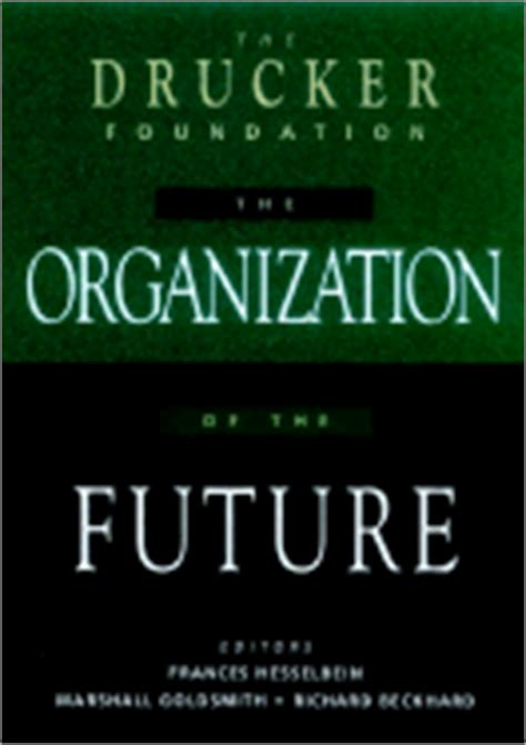 The Organization Of The Future Marsall Goldsmith The Drucker Foundation The Organization Of The Future