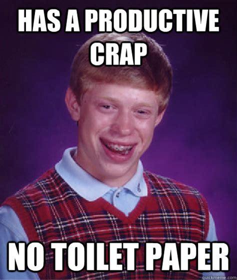 No Toilet Paper Meme - has a productive crap no toilet paper bad luck brian